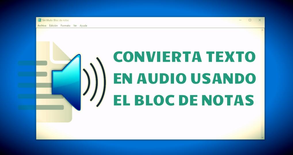 Convierta Texto en Audio con el Bloc de Notas