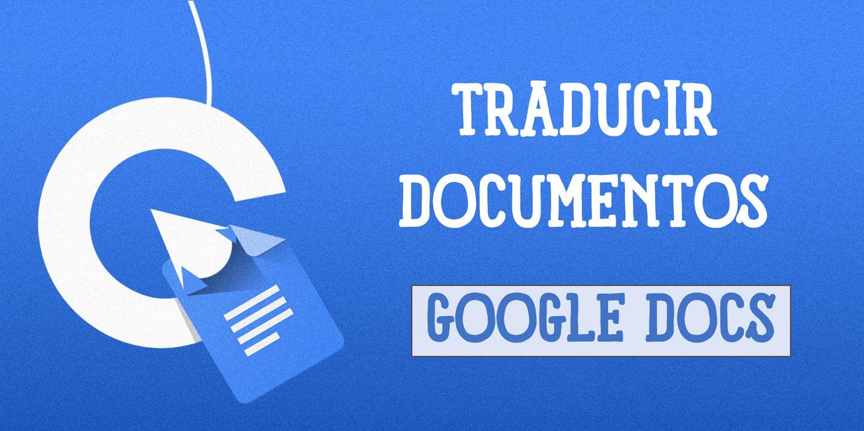 Cómo Traducir Documentos con Google Docs