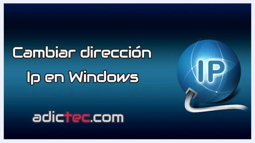 Cambiar dirección IP en windows