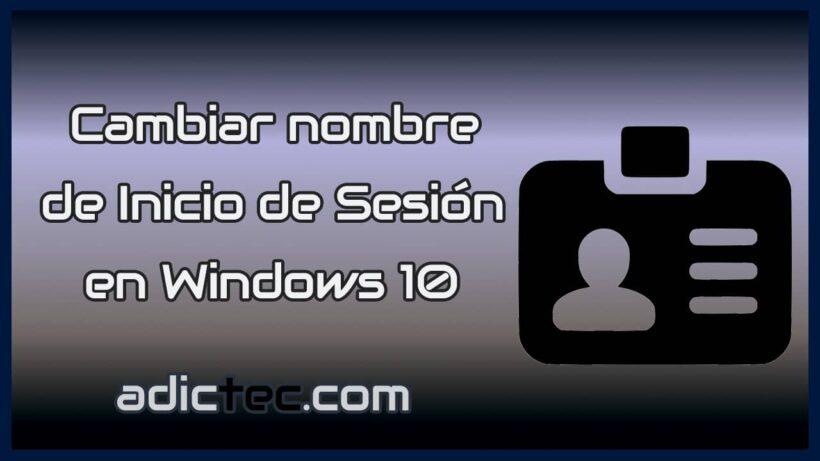 Cómo cambiar el nombre de inicio de sesión en Windows 10