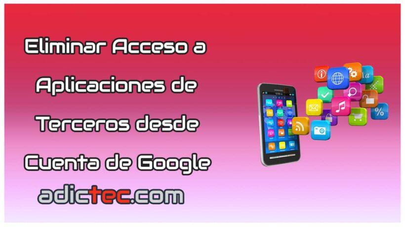 Eliminar acceso a aplicaciones de terceros desde cuenta Google
