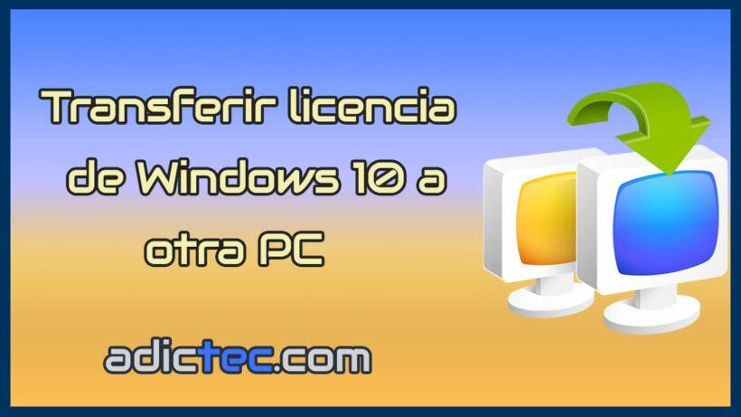 Transferir licencia de Windows 10 a otra computadora